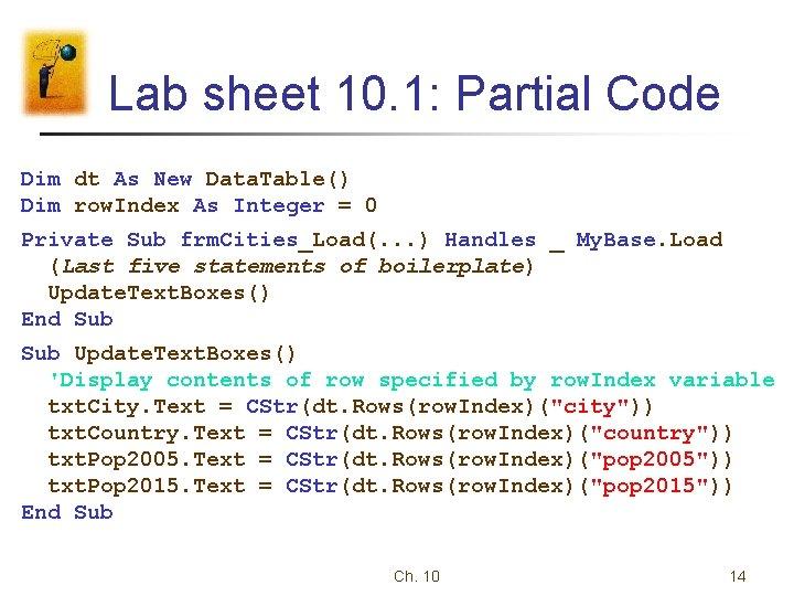 Lab sheet 10. 1: Partial Code Dim dt As New Data. Table() Dim row.