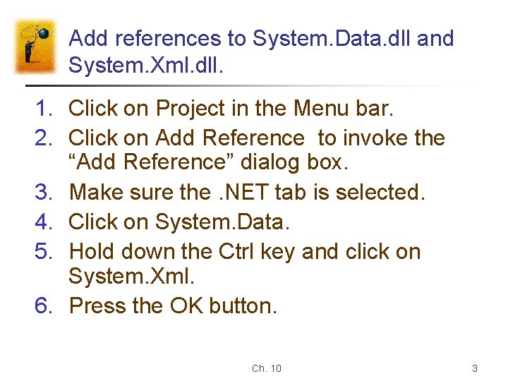 Add references to System. Data. dll and System. Xml. dll. 1. Click on Project