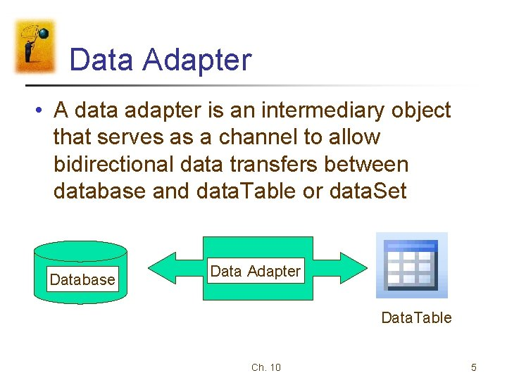 Data Adapter • A data adapter is an intermediary object that serves as a