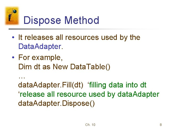 Dispose Method • It releases all resources used by the Data. Adapter. • For
