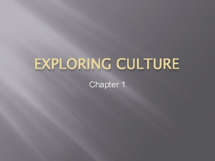 EXPLORING CULTURE Chapter 1