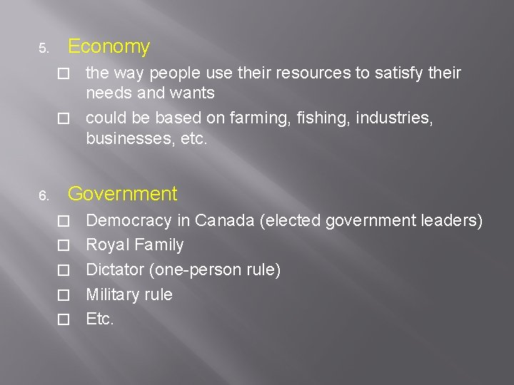 5. Economy the way people use their resources to satisfy their needs and wants