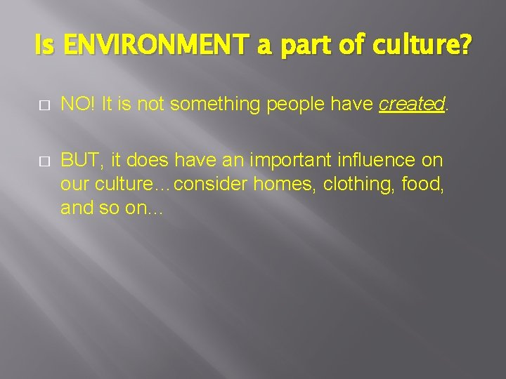 Is ENVIRONMENT a part of culture? � NO! It is not something people have