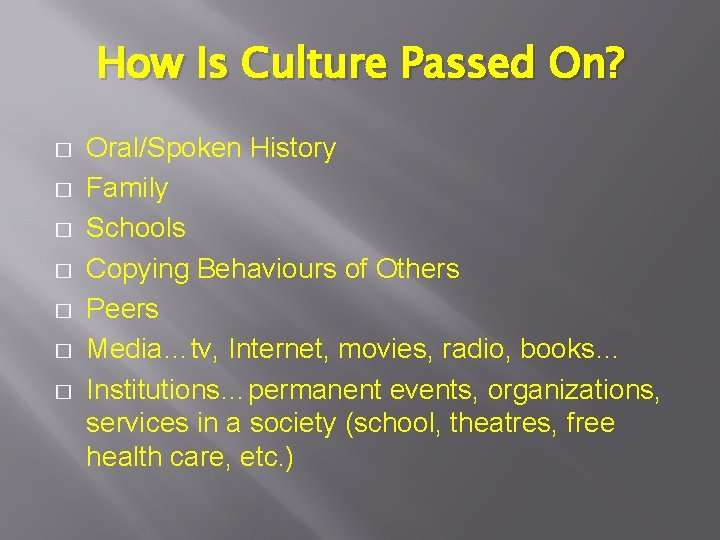 How Is Culture Passed On? � � � � Oral/Spoken History Family Schools Copying