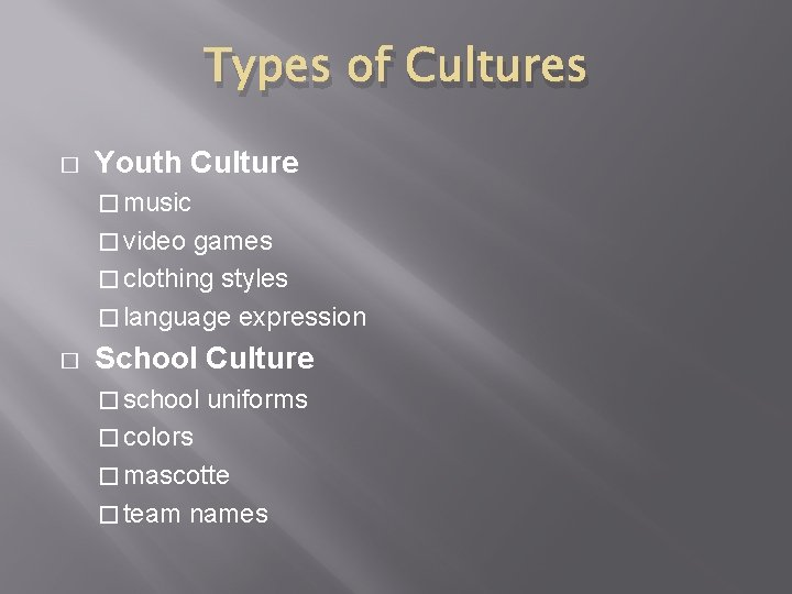 Types of Cultures � Youth Culture � music � video games � clothing styles