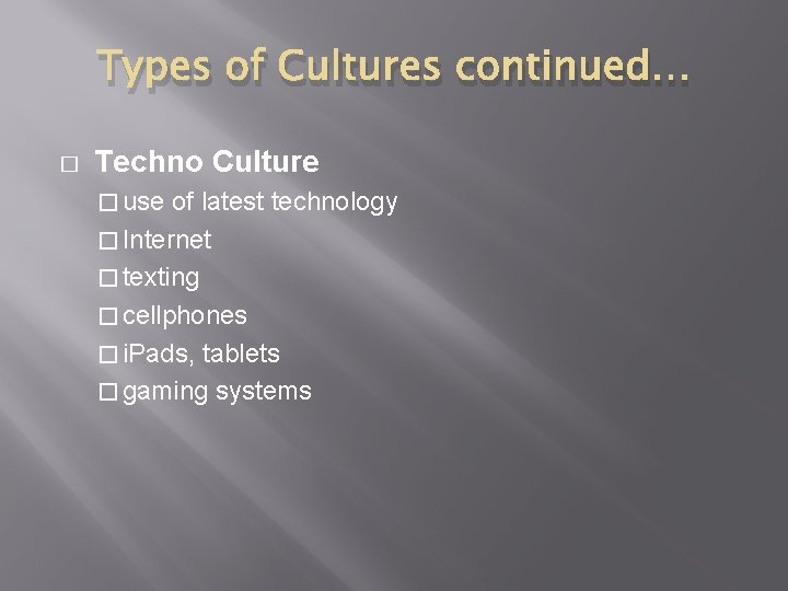 Types of Cultures continued… � Techno Culture � use of latest technology � Internet