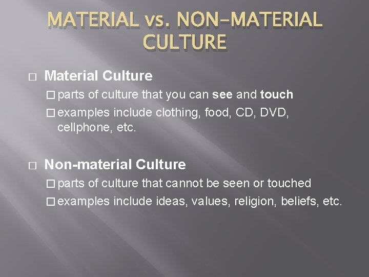 MATERIAL vs. NON-MATERIAL CULTURE � Material Culture � parts of culture that you can