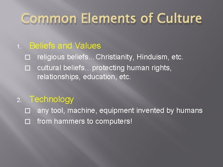 Common Elements of Culture 1. Beliefs and Values religious beliefs…Christianity, Hinduism, etc. � cultural
