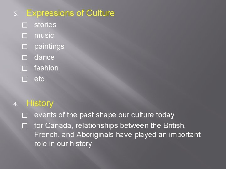 3. Expressions of Culture � � � 4. stories music paintings dance fashion etc.