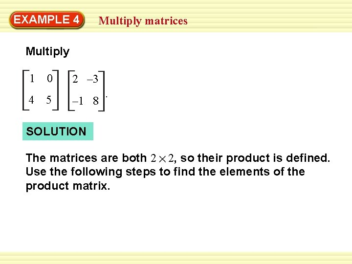 EXAMPLE 4 Multiply matrices Multiply 1 4 0 5 2 – 3 – 1