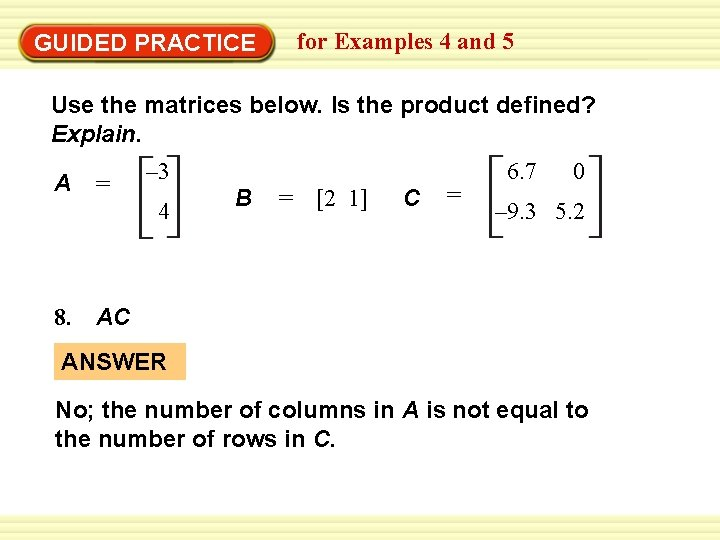 for Examples 4 and 5 GUIDED PRACTICE Use the matrices below. Is the product