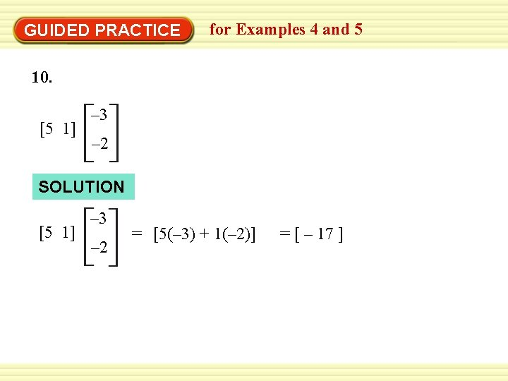 GUIDED PRACTICE for Examples 4 and 5 10. [5 1] – 3 – 2