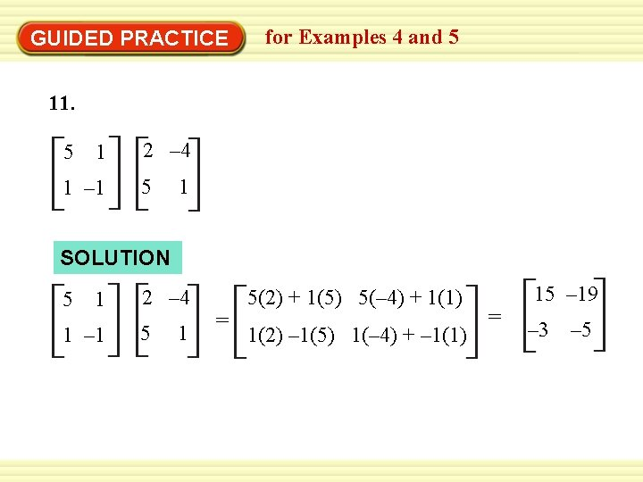 GUIDED PRACTICE for Examples 4 and 5 11. 5 1 1 – 1 2