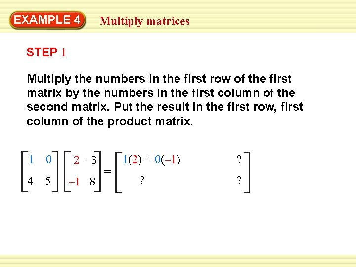 EXAMPLE 4 Multiply matrices STEP 1 Multiply the numbers in the first row of