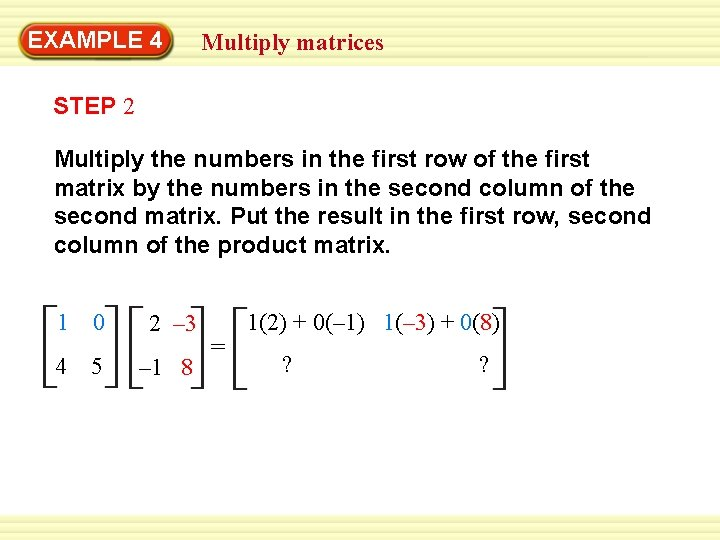 EXAMPLE 4 Multiply matrices STEP 2 Multiply the numbers in the first row of