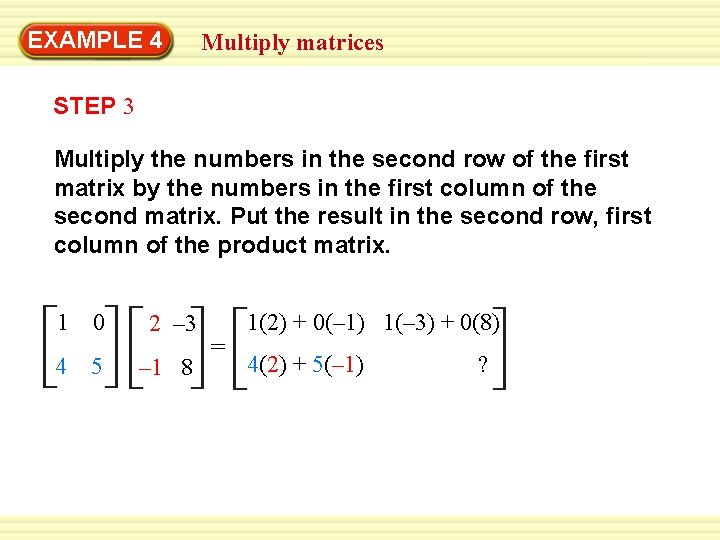 EXAMPLE 4 Multiply matrices STEP 3 Multiply the numbers in the second row of