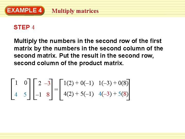 EXAMPLE 4 Multiply matrices STEP 4 Multiply the numbers in the second row of
