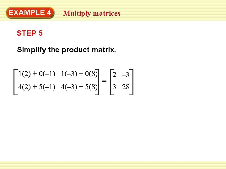 EXAMPLE 4 Multiply matrices STEP 5 Simplify the product matrix. 1(2) + 0(– 1)