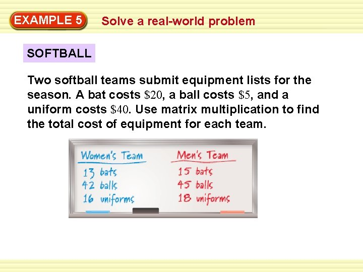 EXAMPLE 5 Solve a real-world problem SOFTBALL Two softball teams submit equipment lists for