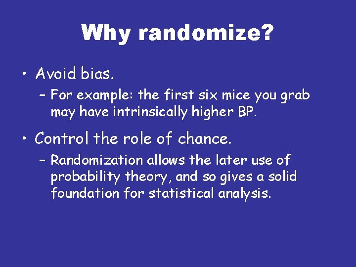 Why randomize? • Avoid bias. – For example: the first six mice you grab