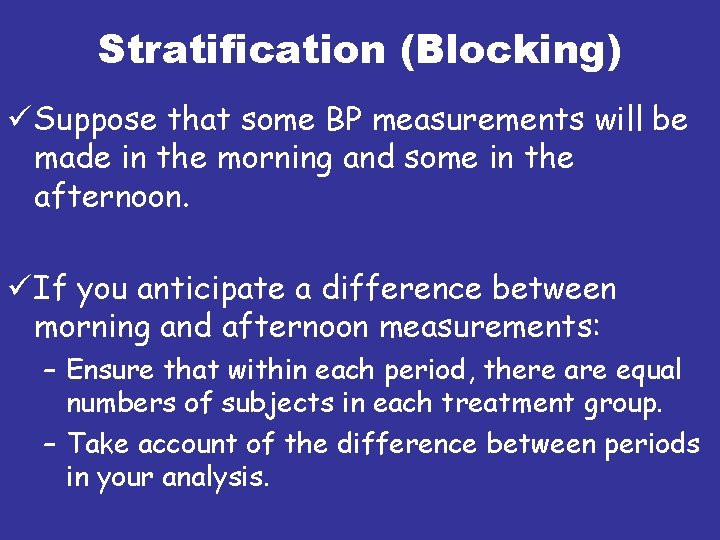 Stratification (Blocking) ü Suppose that some BP measurements will be made in the morning