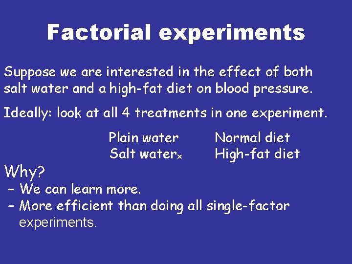 Factorial experiments Suppose we are interested in the effect of both salt water and