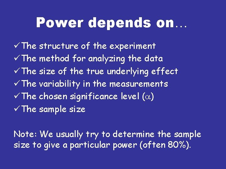 Power depends on… üThe structure of the experiment üThe method for analyzing the data