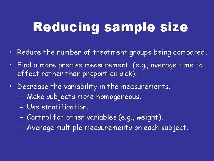 Reducing sample size • Reduce the number of treatment groups being compared. • Find
