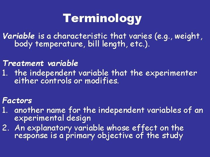 Terminology Variable is a characteristic that varies (e. g. , weight, body temperature, bill