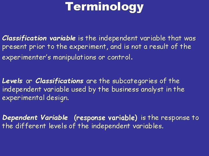 Terminology Classification variable is the independent variable that was present prior to the experiment,