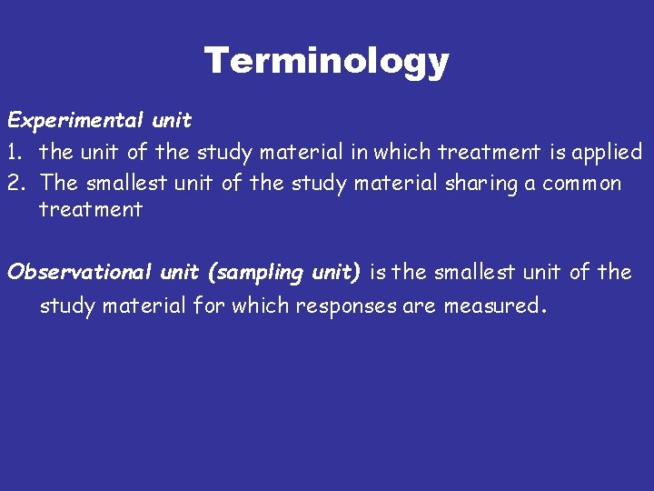 Terminology Experimental unit 1. the unit of the study material in which treatment is