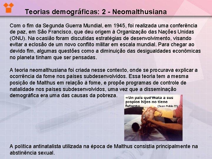 Teorias demográficas: 2 - Neomalthusiana Com o fim da Segunda Guerra Mundial, em 1945,