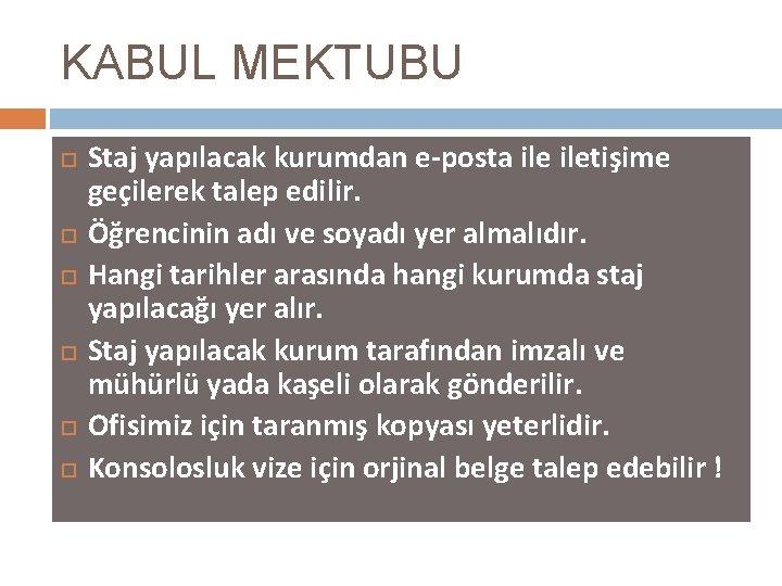 KABUL MEKTUBU Staj yapılacak kurumdan e-posta iletişime geçilerek talep edilir. Öğrencinin adı ve soyadı