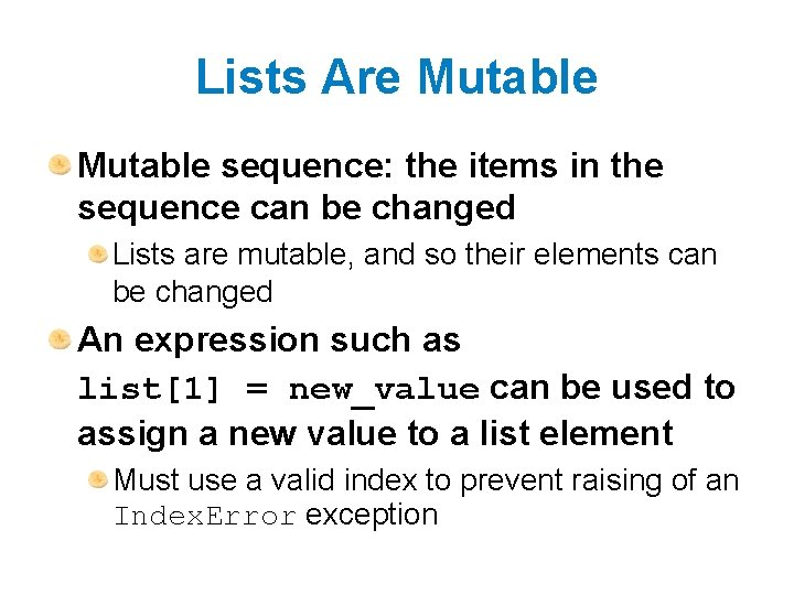 Lists Are Mutable sequence: the items in the sequence can be changed Lists are