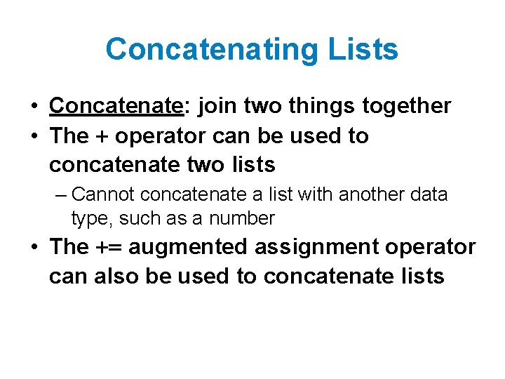 Concatenating Lists • Concatenate: join two things together • The + operator can be
