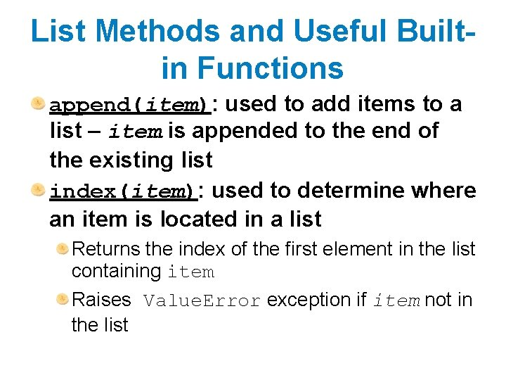 List Methods and Useful Builtin Functions append(item): used to add items to a list
