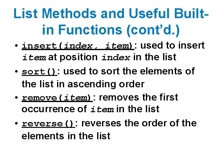 List Methods and Useful Builtin Functions (cont'd. ) • insert(index, item): used to insert