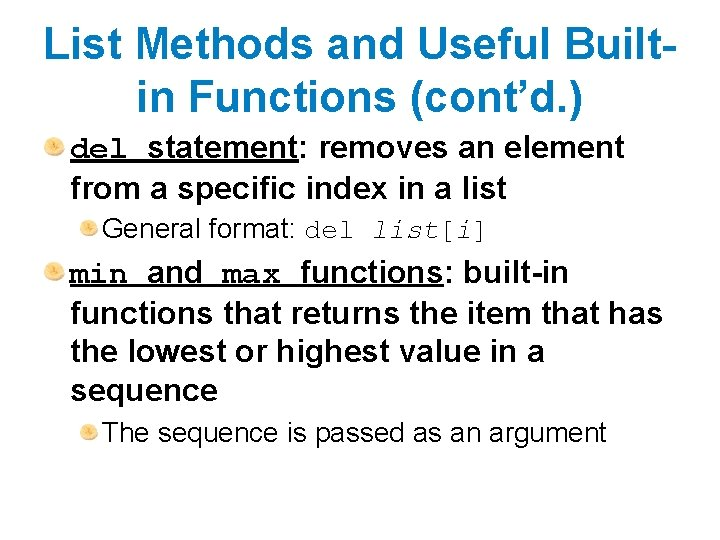 List Methods and Useful Builtin Functions (cont'd. ) del statement: removes an element from