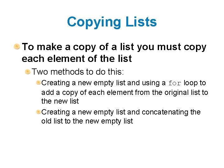 Copying Lists To make a copy of a list you must copy each element