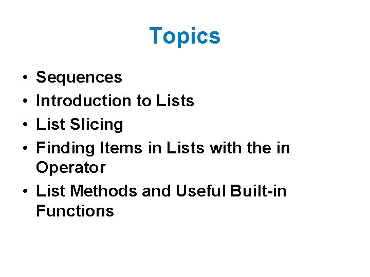 Topics • • Sequences Introduction to Lists List Slicing Finding Items in Lists with