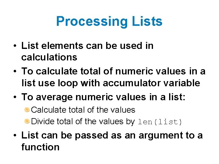 Processing Lists • List elements can be used in calculations • To calculate total