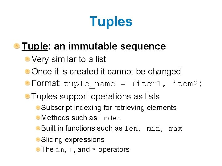 Tuples Tuple: an immutable sequence Very similar to a list Once it is created