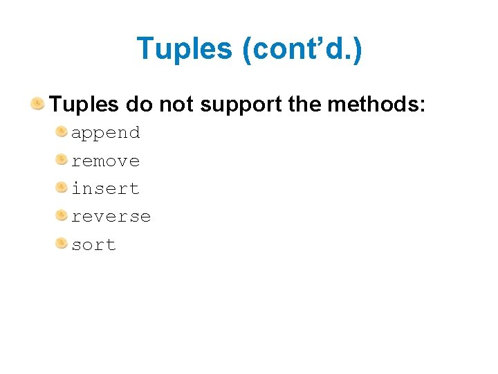 Tuples (cont'd. ) Tuples do not support the methods: append remove insert reverse sort