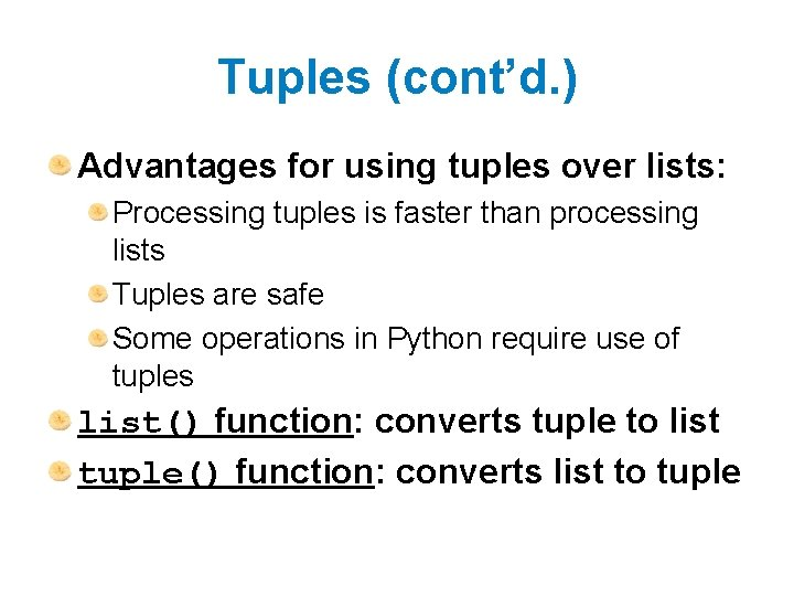 Tuples (cont'd. ) Advantages for using tuples over lists: Processing tuples is faster than