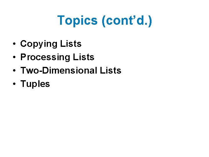 Topics (cont'd. ) • • Copying Lists Processing Lists Two-Dimensional Lists Tuples