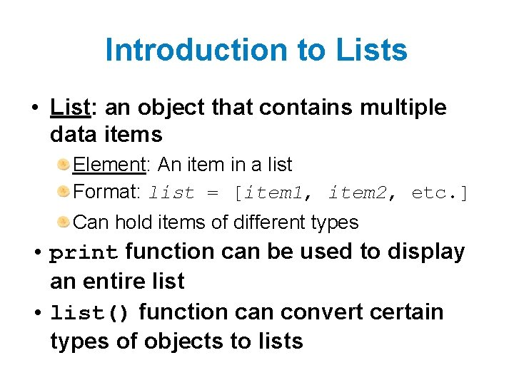 Introduction to Lists • List: an object that contains multiple data items Element: An