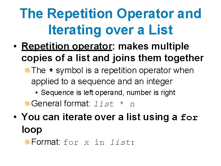 The Repetition Operator and Iterating over a List • Repetition operator: makes multiple copies