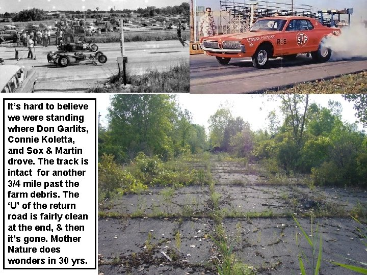 It's hard to believe we were standing where Don Garlits, Connie Koletta, and Sox