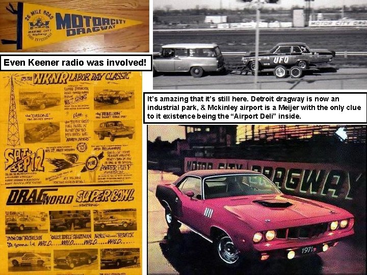 Even Keener radio was involved! It's amazing that it's still here. Detroit dragway is