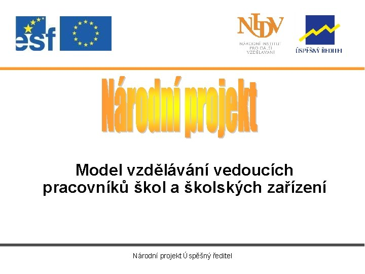 Model vzdělávání vedoucích pracovníků škol a školských zařízení Národní projekt Úspěšný ředitel